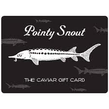 Gift cards can be purchased online at caviar in increments of $25, $50, $100, and $150. The Pointy Snout Caviar Gift Card