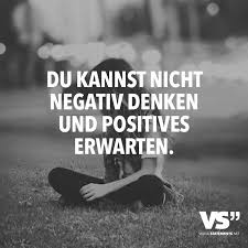 Du Kannst Nicht Negativ Denken Und Positives Erwarten Sprüche