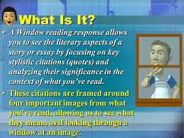 window reading response please print the following directions and  what is it a window reading response allows you to see the literary aspects of