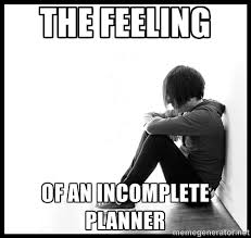 The feeling of an incomplete planner - first world problems | Meme ... via Relatably.com