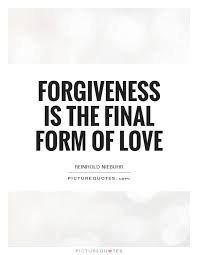Love And Forgiveness Quotes Custom Forgiveness Is The Final Form Of Love Picture Quotes