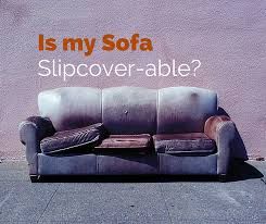 can your sofa be slipcovered and