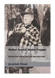 Walter Arnold, Maine Trapper - Jeremiah R Wood - Stories from one of the  Last Mountain Men by C1 PDF RYO PDF - issuu