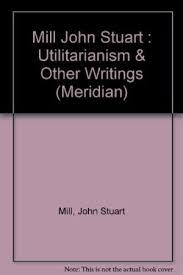 utilitarianism on liberty essay on bentham 9780452005983 utilitarianism on liberty essay on bentham together selected writings of