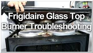 frigidaire glass top replacement glass top stove oven element replacement frigidaire range glass top replacement