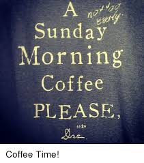 New coffee memes & quotes and info updated daily. Image Result For Sunday Coffee Meme Coffee Quotes Sunday Morning Coffee Coffee Meme