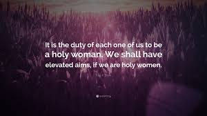 """Quotes About Being A Woman Simple Eliza R Snow Quote """"It Is The Duty Of Each One Of Us To Be A Holy"""
