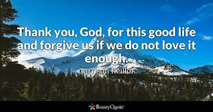 We cannot embrace god's forgiveness if we are so busy clinging to past wounds and nursing old grudges. Garrison Keillor Thank You God For This Good Life And