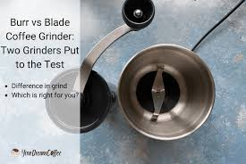 The world's best cup of coffee just got a whole lot easier to make from home. Burr Vs Blade Coffee Grinder Two Grinders Put To The Test
