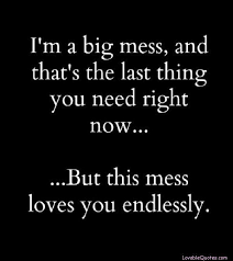 I M In Love With You Quotes Inspiration I M In Love With You Quotes I M A Big Mess And That S The Last Thing