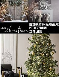 Restoration Hardware Christmas Lights All Things Christmas Restoration Hardware Pottery Barn And