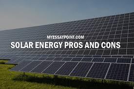 advantages and disadvantages of solar energy my essay point solar energy pros cons