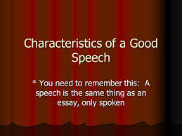 characteristics of a good speech you need to remember this a  1 characteristics of a good speech you need to remember this a speech is the same thing as an essay only spoken
