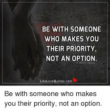 Loving Quotes Simple BE WITH SOMEONE WHO MAKES YOU THEIR PRIORITY NOT AN OPTION Prakhar