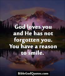 God Loves You Quotes Unique God Loves You And He Has Not Forgotten You Quotesvalley