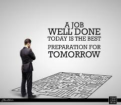 a job well done today is the best preparation for tomorrow a job well done today is the best preparation for tomorrow
