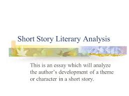 short story literary analysis this is an essay which will analyze  1 short story literary analysis this is an essay which will analyze the author s development of a theme or character in a short story
