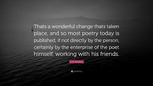 """Friends Change Quotes Simple A R Ammons Quote """"Thats A Wonderful Change Thats Taken Place And"""
