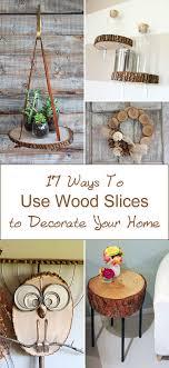 17 ways to use wood slices to decorate your home tree craftsdecor craftsdiy