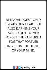 17 best ideas about betrayal quotes on betrayal betrayal quotes betrayal does t only break your heart but also darkens your soul