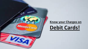 Debit Card Holder Know Charges You Have To Pay For Various