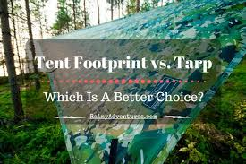 tent footprint vs tarp which is a better choice