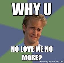 Why U No love me no more? - Sad Face Guy | Meme Generator via Relatably.com