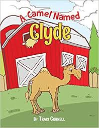 A Camel Named Clyde: Cornell, Traci: 9781499017243: Amazon.com: Books