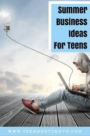 Summer Business Ideas For Teens Teensgotcents