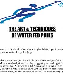 beginners the art techniques of water fed poles