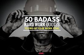 Work Ethic Quotes Enchanting 48 Badass Hard Work Quotes To FIRE UP Your Work Ethic