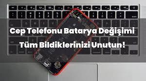 Cep Telefonu Batarya Değişimi Tüm Bildiklerinizi Unutun!