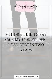 9 Things I Did To Pay Back My 40k Student Loan Debt In Two