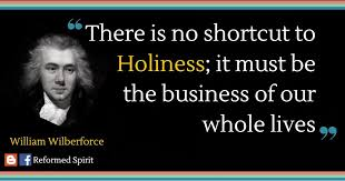 William Wilberforce Quotes Interesting There Is No Shortcut To Holiness William Wilberforce Reformed Spirit