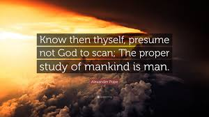 "Know Then Thyself Presume Not God To Scan Alexander Pope Quote ""Know then thyself presume not God to scan 1"