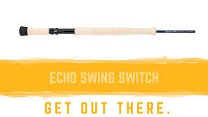 Echo Swing Spey Switch Fly Rod Stillwater Fly Shop