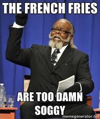 the french fries are too damn soggy - Rent Is Too Damn High | Meme ... via Relatably.com