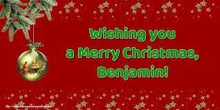 Wishing you a Merry Christmas, Benjamin! - Greetings Cards for ...