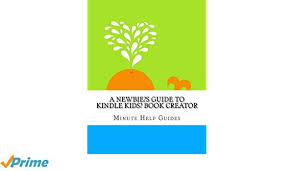 a newbies guide to kindle kids book creator amazon co uk minute help guides 9781502449269 books