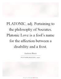 Platonic Love Quotes Interesting PLATONIC Adj Pertaining To The Philosophy Of Socrates