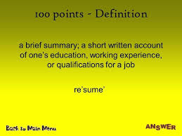antonym for resume 2 points definition a brief summary a short written  account of ones education