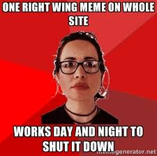 one right wing meme on whole site works day and night to shut it ... via Relatably.com