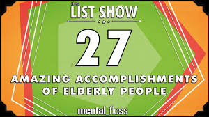 amazing accomplishments of elderly people mental floss list 27 amazing accomplishments of elderly people mental floss list show ep 447