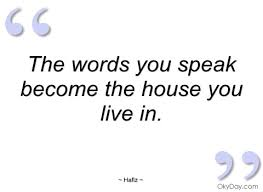 The Words You Speak Become The House You Hafiz Quotes And Sayings Custom Hafiz Quotes