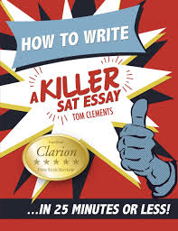 review of how to write a killer sat essay in minutes or less review of how to write a killer sat essay in 25 minutes or less 9780578076652 foreword reviews
