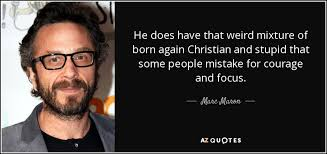 Stupid Christians Quotes Best of Marc Maron Quote He Does Have That Weird Mixture Of Born Again