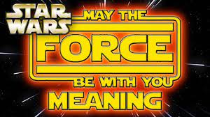 May the Force Be With You MEANING ...
