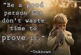 Good Person Quotes Magnificent Be A Good Person But Don't Waste Time To Prove It Popular