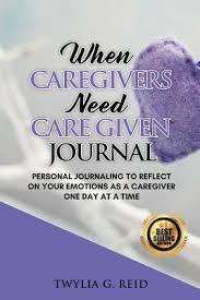 Personal Journaling When Caregivers Need Care Given Journal Personal Journaling
