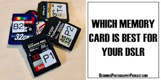 Which Memory Card Is Best For Your Dslr The Beginner
